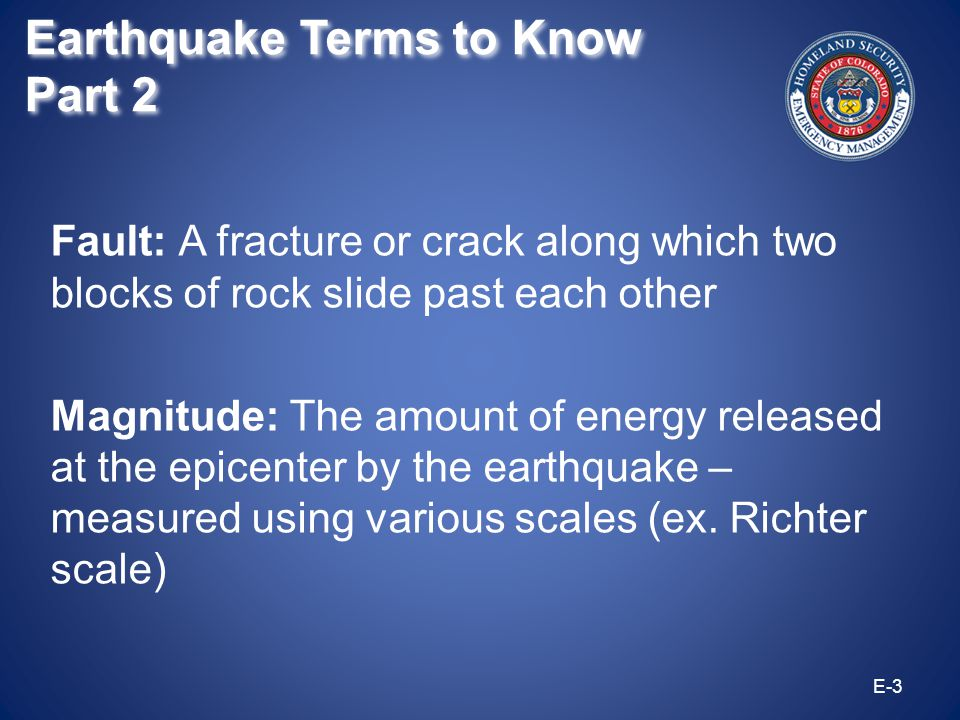 Small: 5.0 to 5.9 Moderate: 6.0 to 6.9 Major: 7.0 to 7.9 Great: 8.0 or greater E-4 Richter Scale