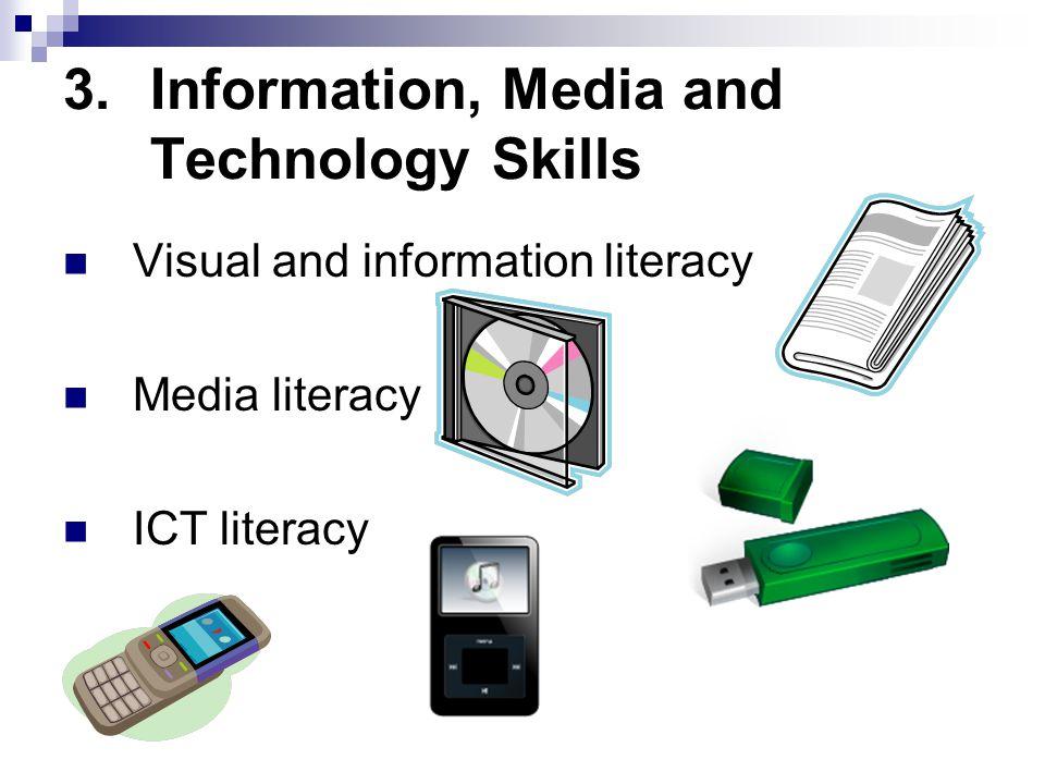 3.Information, Media and Technology Skills Visual and information literacy Media literacy ICT literacy