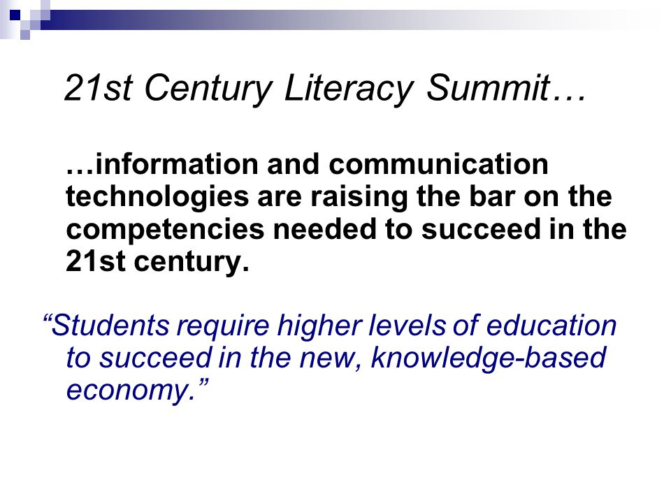 …information and communication technologies are raising the bar on the competencies needed to succeed in the 21st century. Students require higher lev