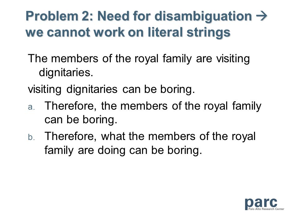Problem 2: Need for disambiguation we cannot work on literal strings The members of the royal family are visiting dignitaries. visiting dignitaries ca