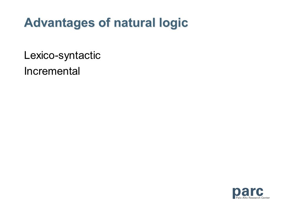 Advantages of natural logic Lexico-syntactic Incremental