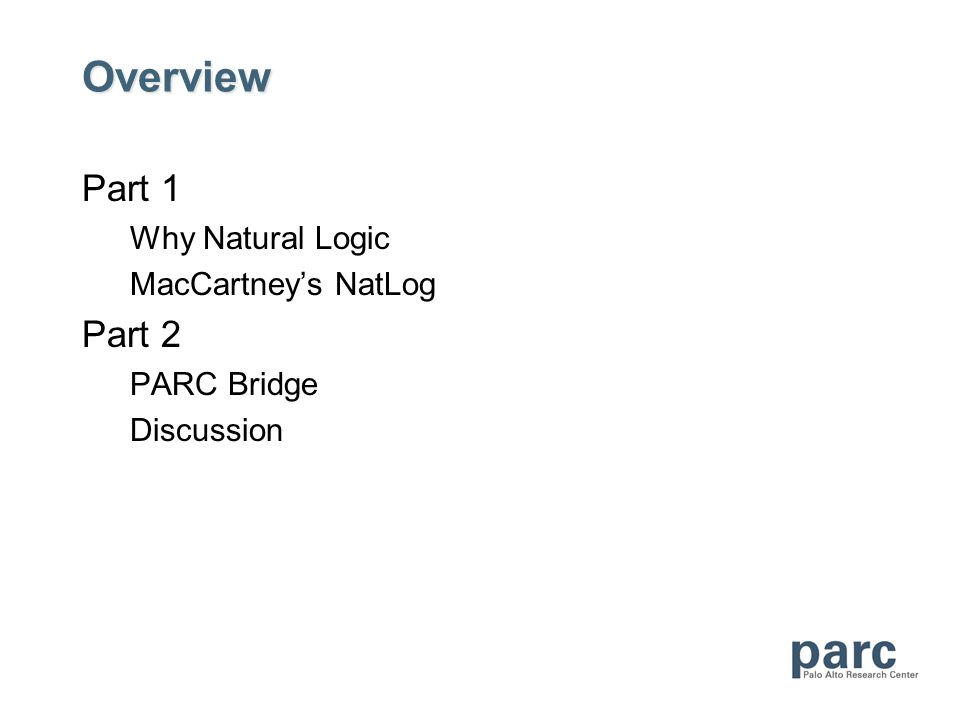 Overview Part 1 Why Natural Logic MacCartneys NatLog Part 2 PARC Bridge Discussion
