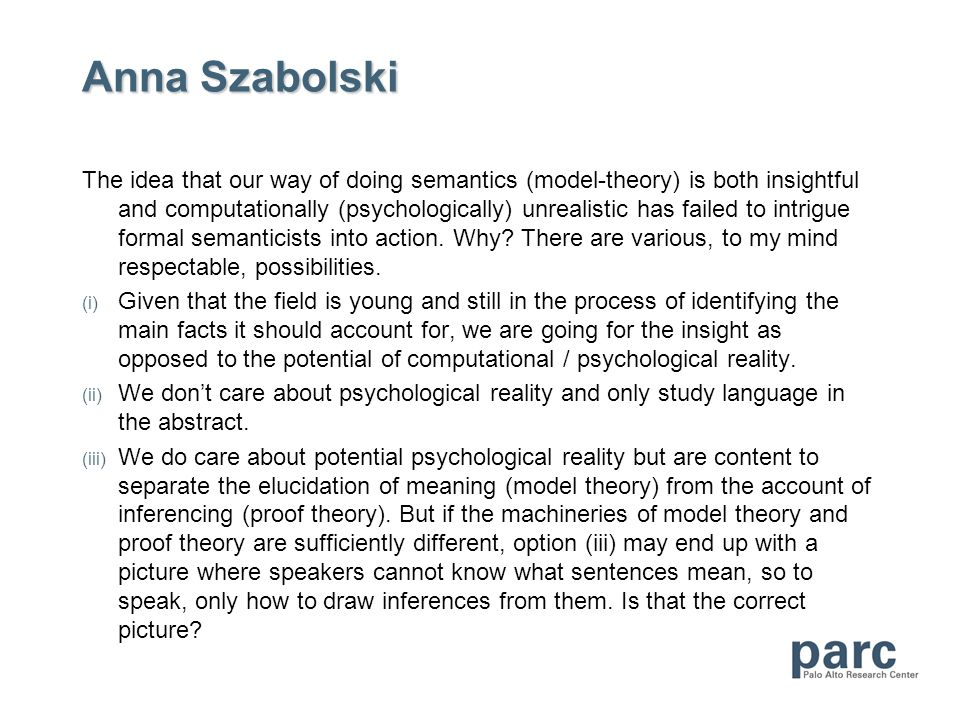 Anna Szabolski The idea that our way of doing semantics (model-theory) is both insightful and computationally (psychologically) unrealistic has failed