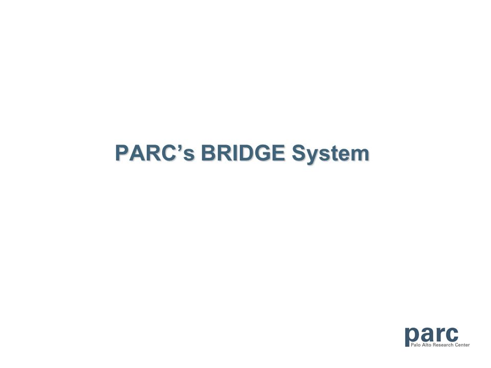 PARCs BRIDGE System PARCs BRIDGE System