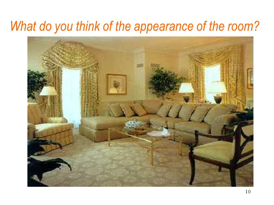 10 What do you think of the appearance of the room