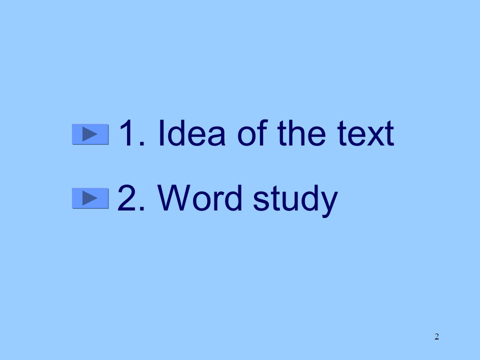 2 1. Idea of the text 2. Word study