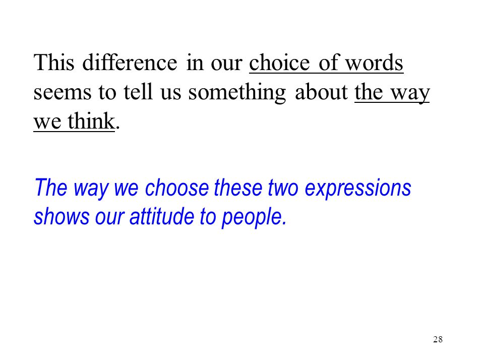 28 This difference in our choice of words seems to tell us something about the way we think.
