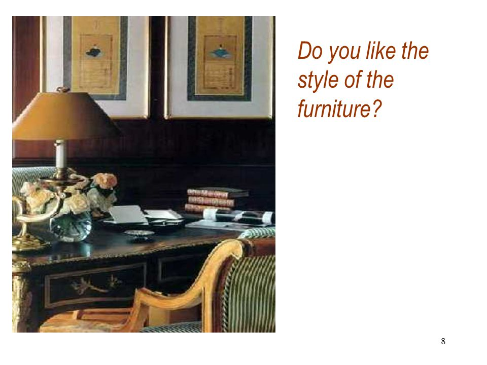 8 Do you like the style of the furniture
