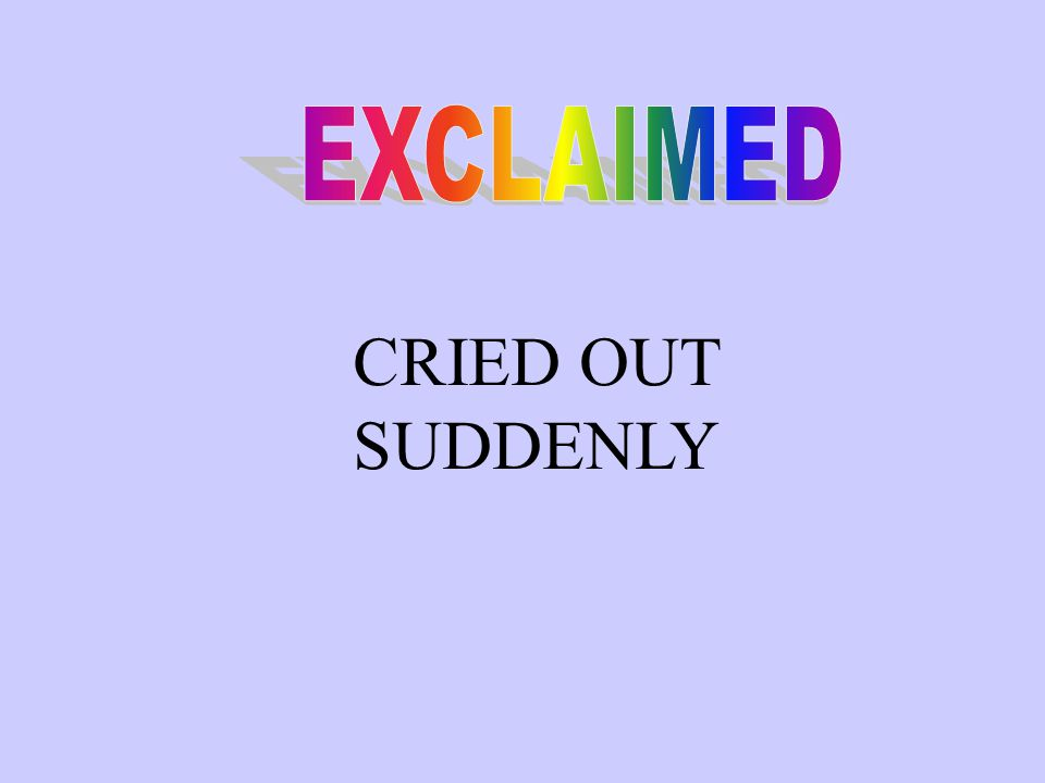 CRIED OUT SUDDENLY