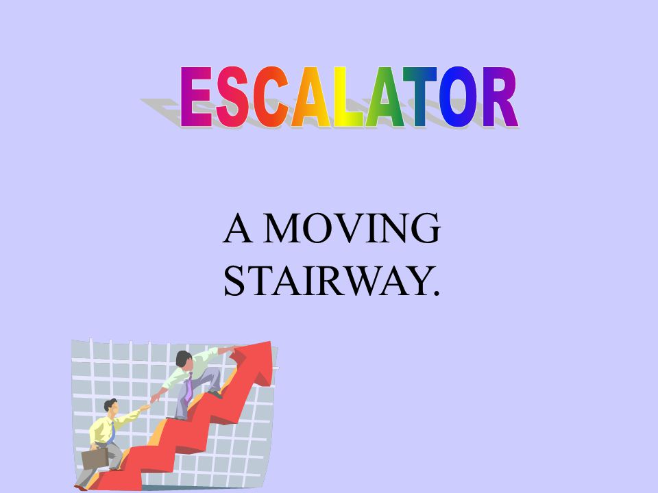 A MOVING STAIRWAY.