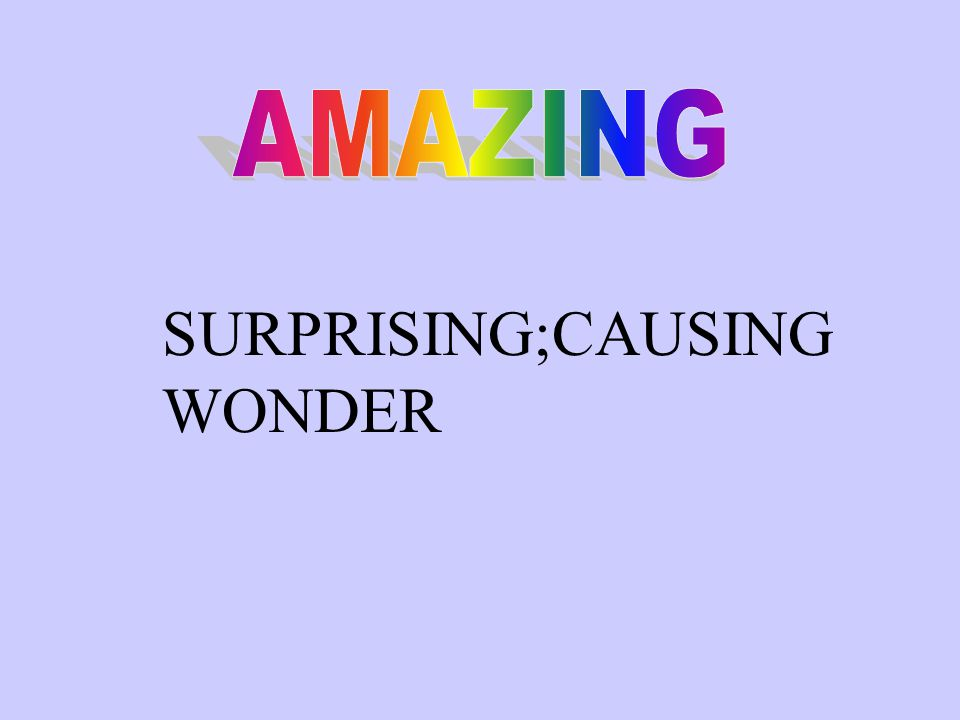 SURPRISING;CAUSING WONDER