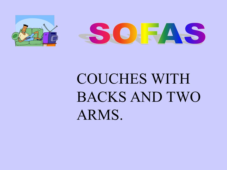 COUCHES WITH BACKS AND TWO ARMS.