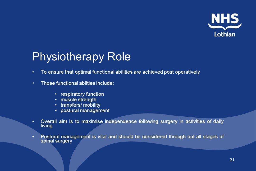 21 Physiotherapy Role To ensure that optimal functional abilities are achieved post operatively Those functional abilties include: respiratory functio