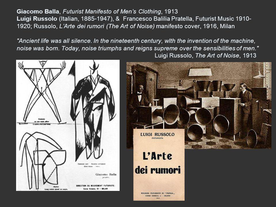 Giacomo Balla, Futurist Manifesto of Mens Clothing, 1913 Luigi Russolo (Italian, 1885-1947), & Francesco Balilia Pratella, Futurist Music 1910- 1920;