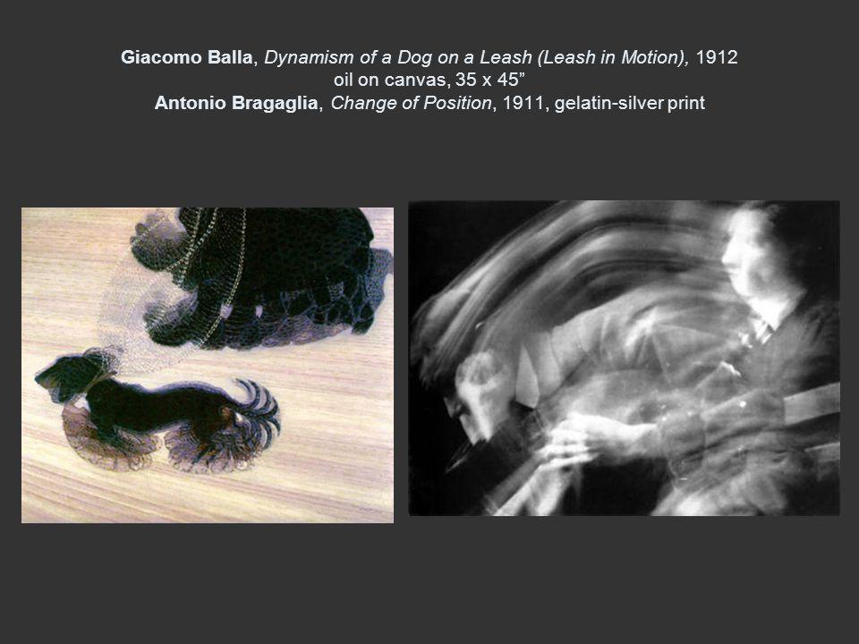 Giacomo Balla, Dynamism of a Dog on a Leash (Leash in Motion), 1912 oil on canvas, 35 x 45 Antonio Bragaglia, Change of Position, 1911, gelatin-silver