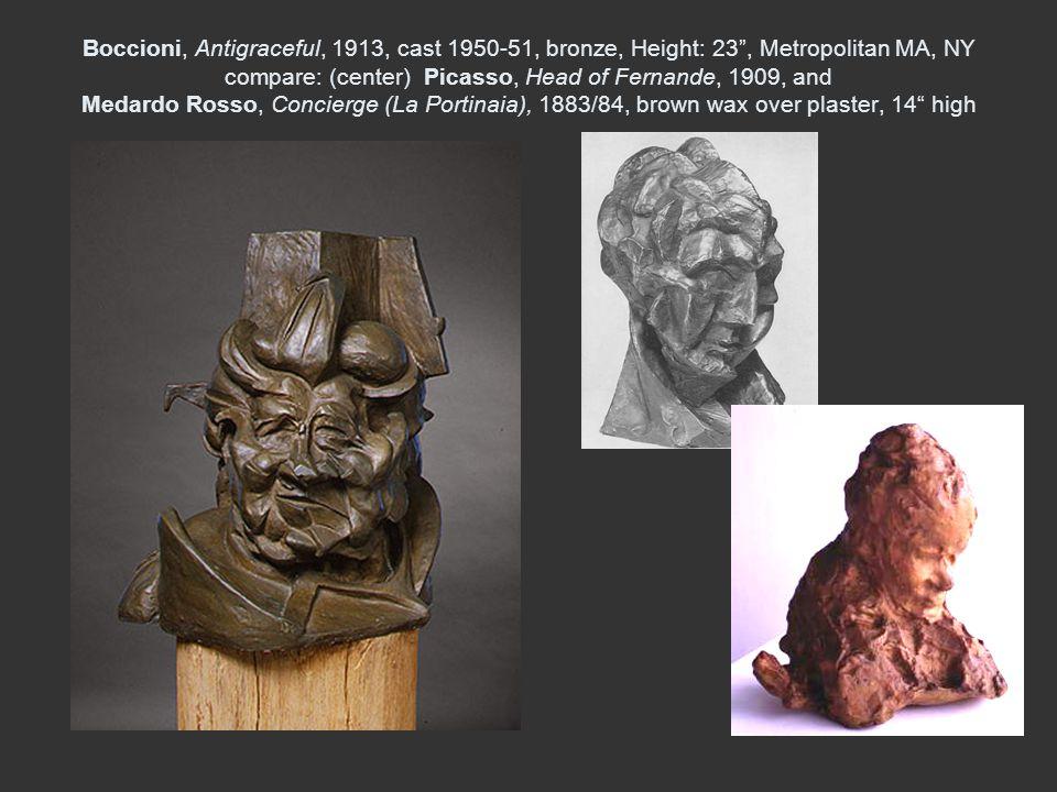 Boccioni, Antigraceful, 1913, cast 1950-51, bronze, Height: 23, Metropolitan MA, NY compare: (center) Picasso, Head of Fernande, 1909, and Medardo Ros