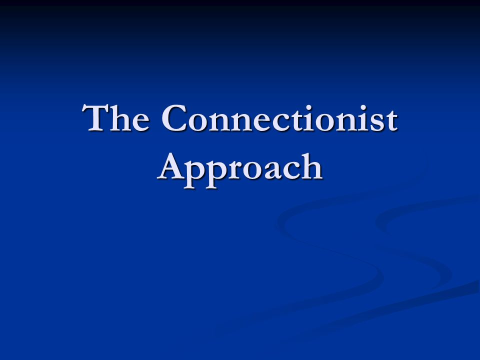 The Connectionist Approach
