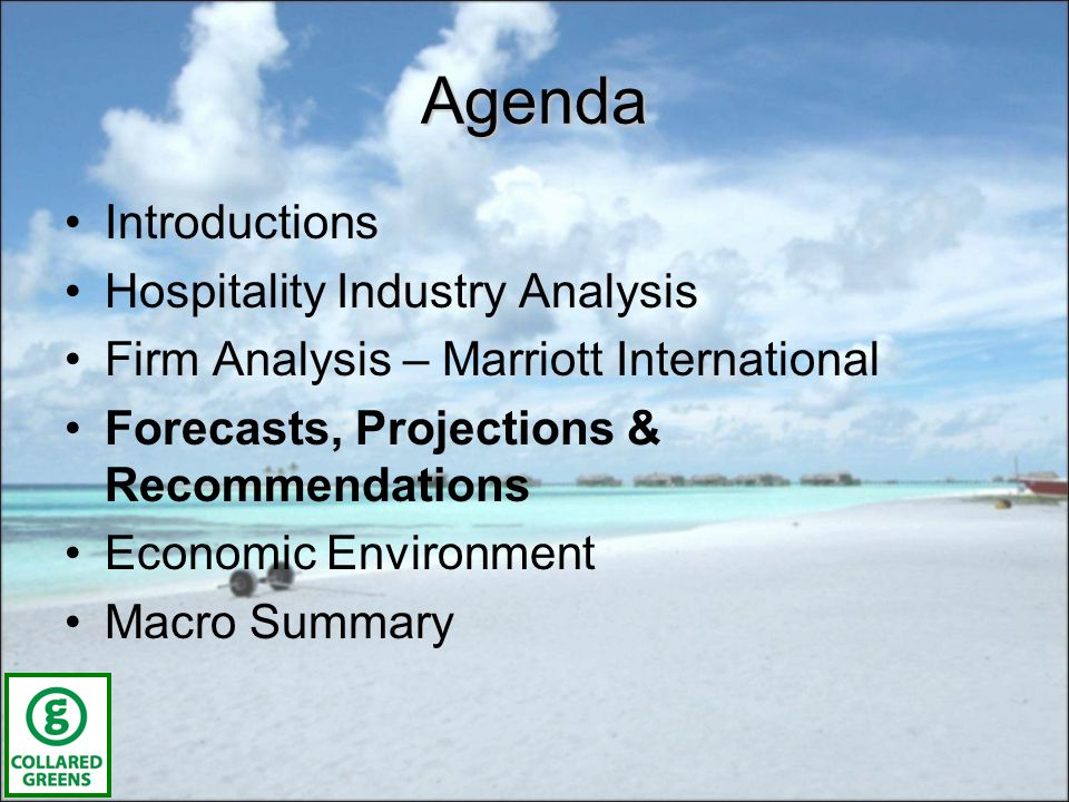 Agenda Introductions Hospitality Industry Analysis Firm Analysis – Marriott International Forecasts, Projections & Recommendations Economic Environment Macro Summary