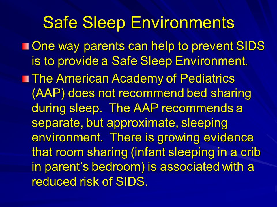 Safe Sleep Environments One way parents can help to prevent SIDS is to provide a Safe Sleep Environment.