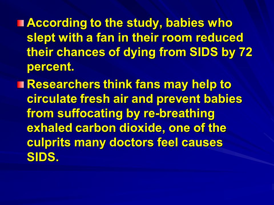 According to the study, babies who slept with a fan in their room reduced their chances of dying from SIDS by 72 percent.