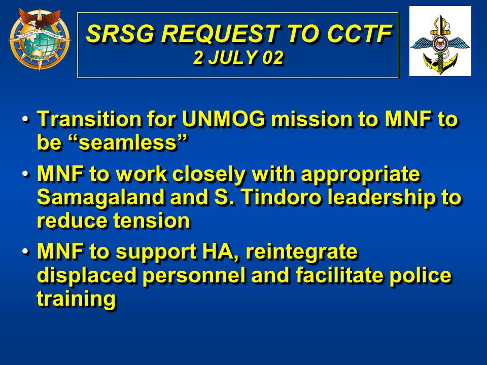 Transition for UNMOG mission to MNF to be seamlessTransition for UNMOG mission to MNF to be seamless MNF to work closely with appropriate Samagaland a