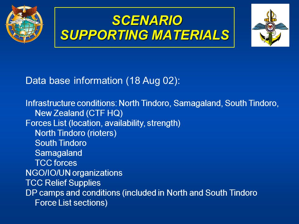 SCENARIO SUPPORTING MATERIALS SCENARIO SUPPORTING MATERIALS Data base information (18 Aug 02): Infrastructure conditions: North Tindoro, Samagaland, S