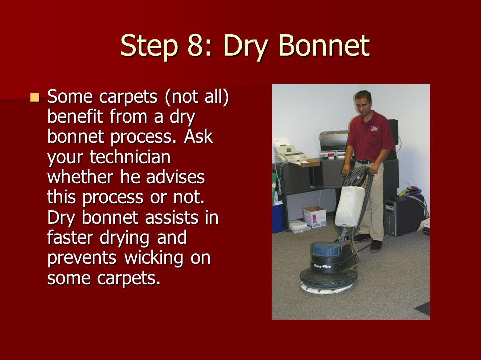 Step 8: Dry Bonnet Step 8: Dry Bonnet Some carpets (not all) benefit from a dry bonnet process.