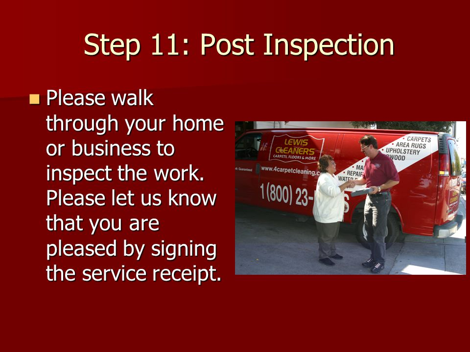 Step 11: Post Inspection Step 11: Post Inspection Please walk through your home or business to inspect the work.