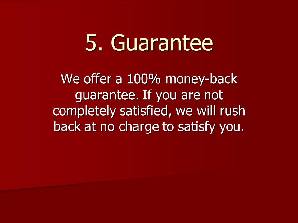 5. Guarantee We offer a 100% money-back guarantee.