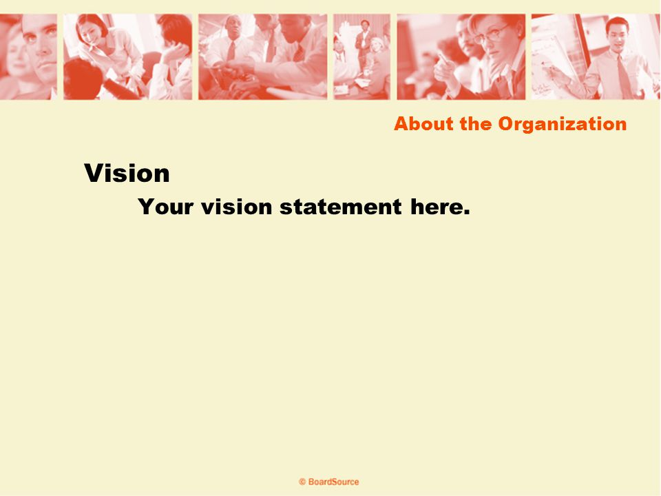 About the Organization Vision Your vision statement here.