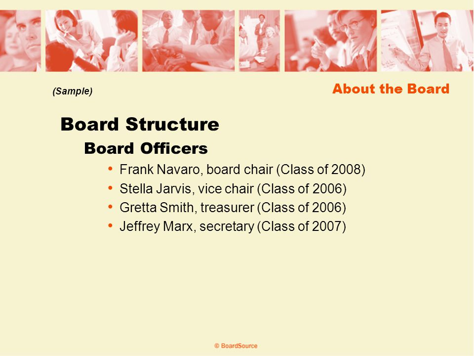About the Board Board Structure Board Officers Frank Navaro, board chair (Class of 2008) Stella Jarvis, vice chair (Class of 2006) Gretta Smith, treasurer (Class of 2006) Jeffrey Marx, secretary (Class of 2007) (Sample)
