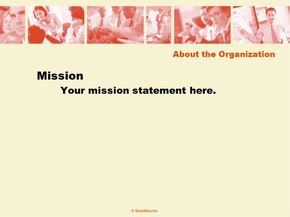 About the Organization Mission Your mission statement here.