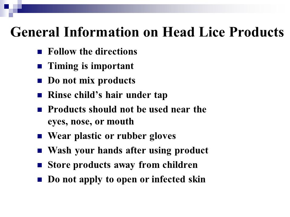 General Information on Head Lice Products Follow the directions Timing is important Do not mix products Rinse childs hair under tap Products should no