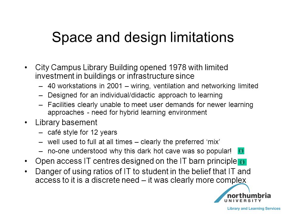Space and design limitations City Campus Library Building opened 1978 with limited investment in buildings or infrastructure since –40 workstations in