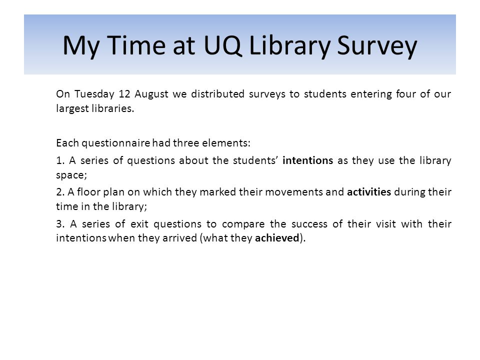 On Tuesday 12 August we distributed surveys to students entering four of our largest libraries.