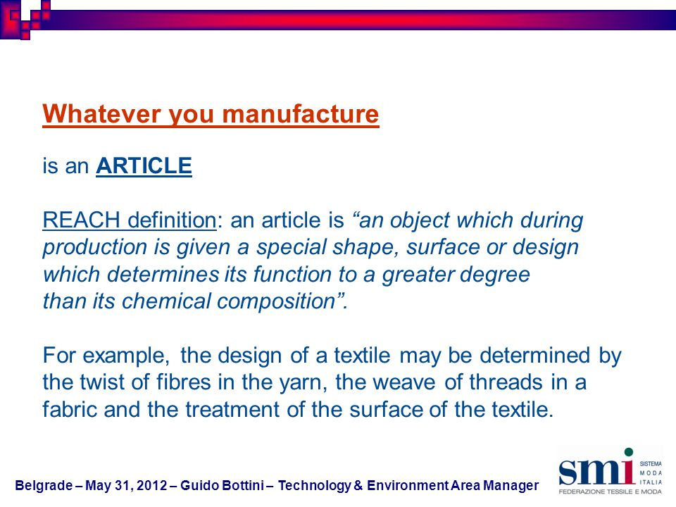 Whatever you manufacture is an ARTICLE REACH definition: an article is an object which during production is given a special shape, surface or design w