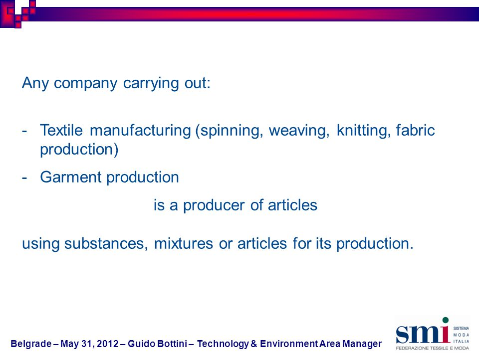 Any company carrying out: -Textile manufacturing (spinning, weaving, knitting, fabric production) -Garment production is a producer of articles using substances, mixtures or articles for its production.
