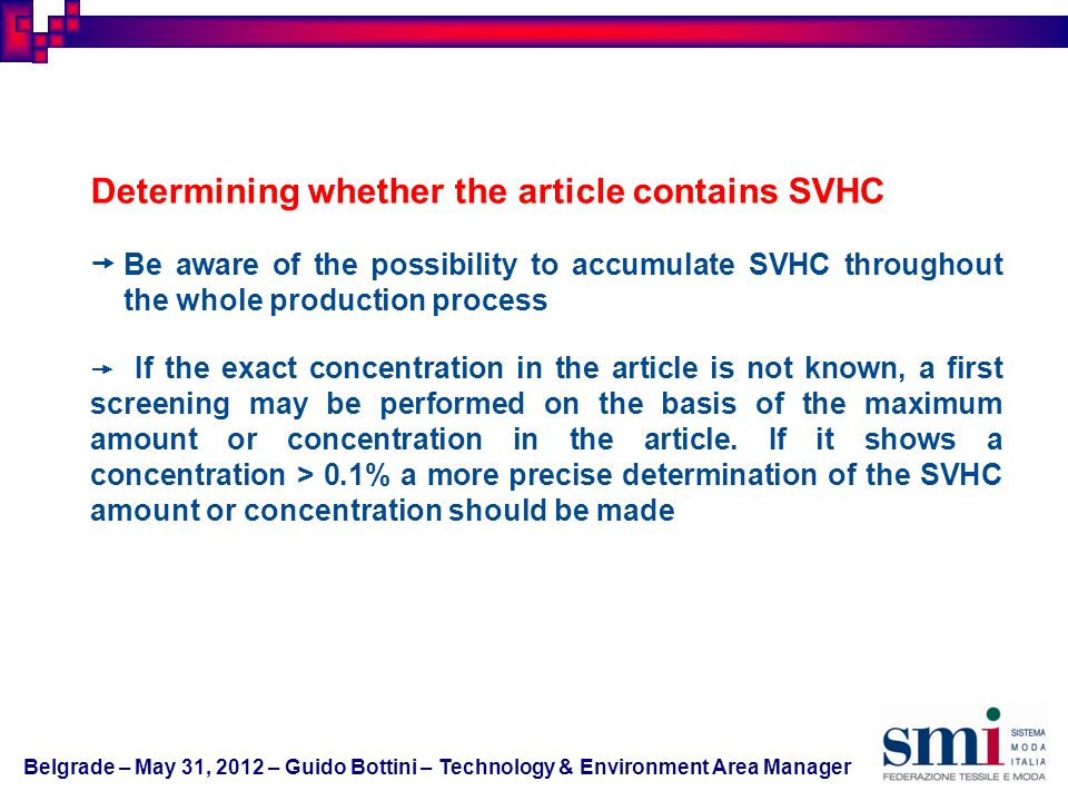 Determining whether the article contains SVHC Be aware of the possibility to accumulate SVHC throughout the whole production process If the exact concentration in the article is not known, a first screening may be performed on the basis of the maximum amount or concentration in the article.