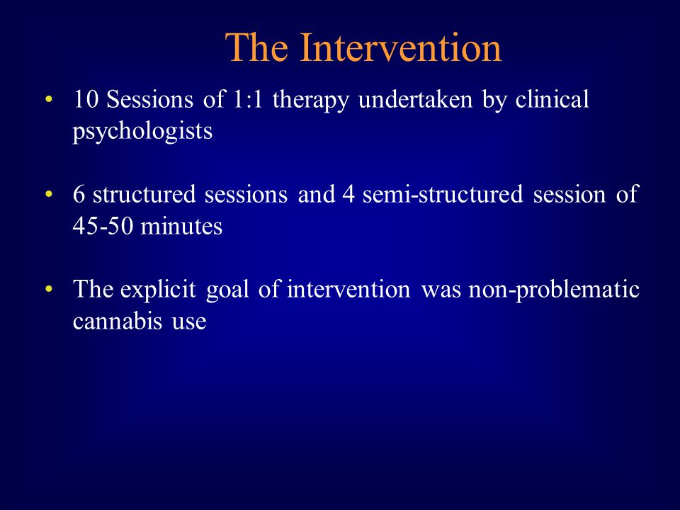 10 Sessions of 1:1 therapy undertaken by clinical psychologists 6 structured sessions and 4 semi-structured session of minutes The explicit goal of intervention was non-problematic cannabis use The Intervention