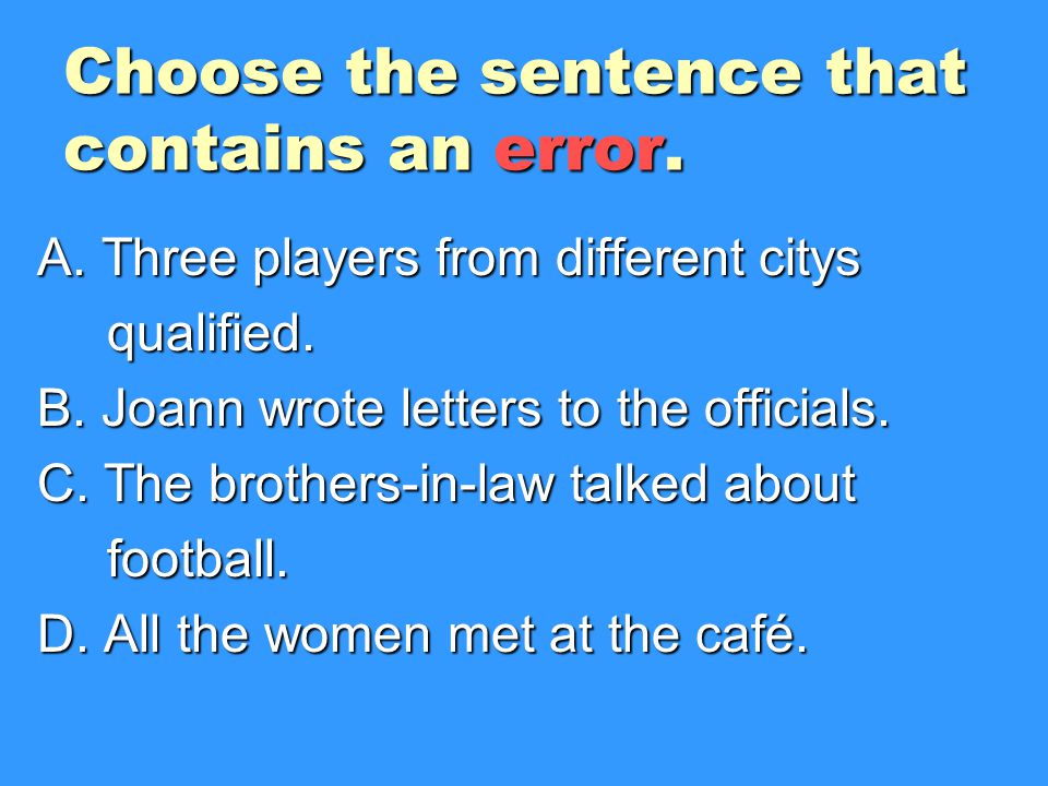 Choose the sentence that contains an error.A. Three players from different citys qualified.