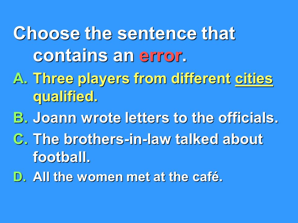 Choose the sentence that contains an error.A.Three players from different cities qualified.