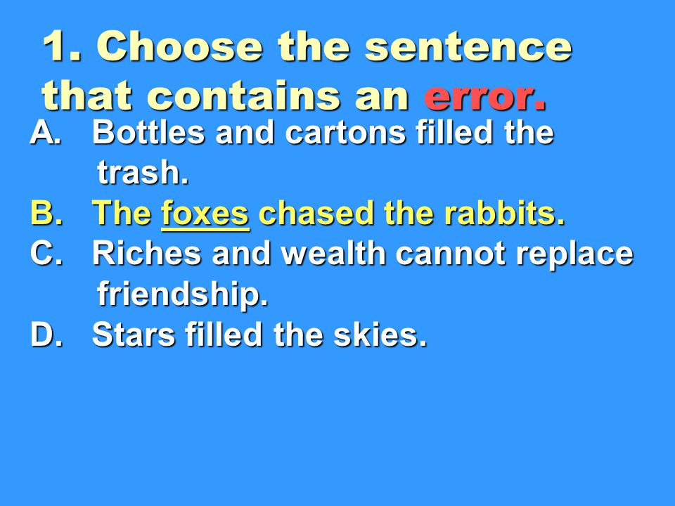 1.Choose the sentence that contains an error. A. Bottles and cartons filled the trash.