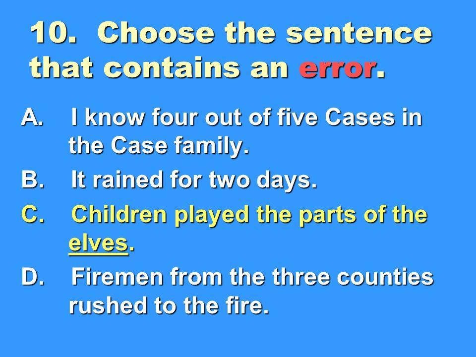 10.Choose the sentence that contains an error. A.