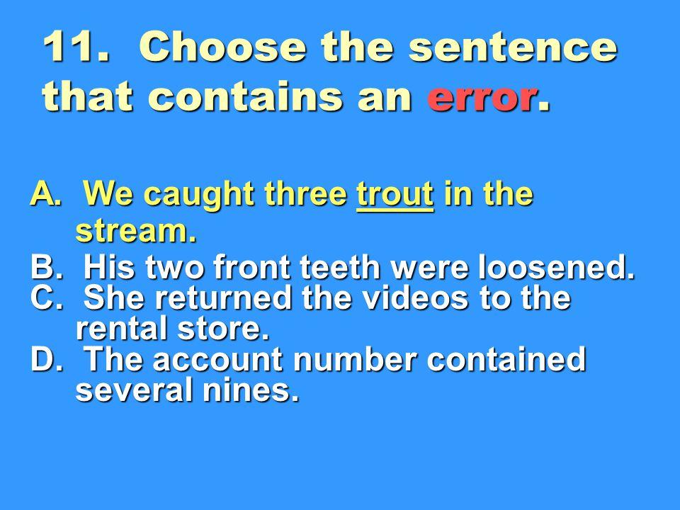 11.Choose the sentence that contains an error. A.