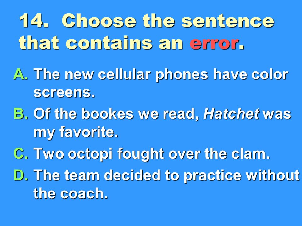 14.Choose the sentence that contains an error. A.The new cellular phones have color screens.
