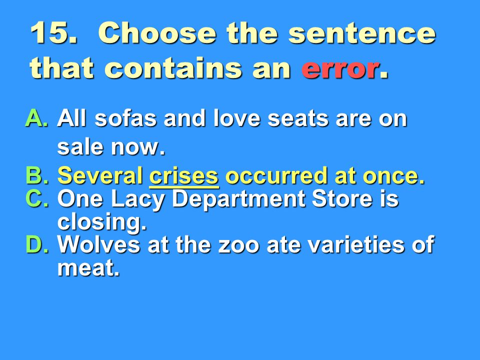 15.Choose the sentence that contains an error. A.All sofas and love seats are on sale now.
