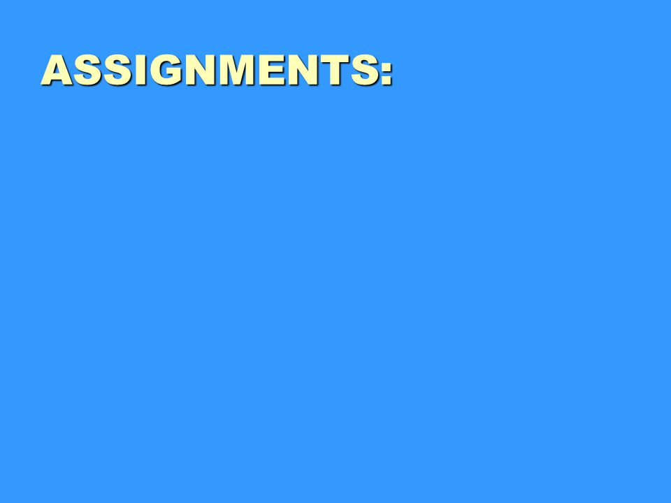 ASSIGNMENTS: