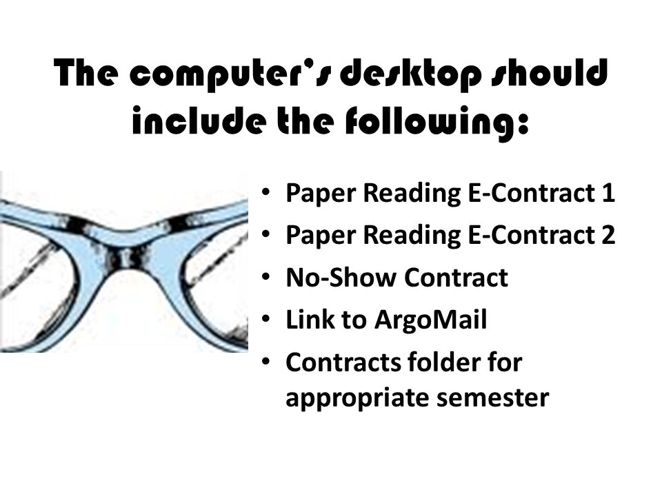 The computers desktop should include the following: Paper Reading E-Contract 1 Paper Reading E-Contract 2 No-Show Contract Link to ArgoMail Contracts