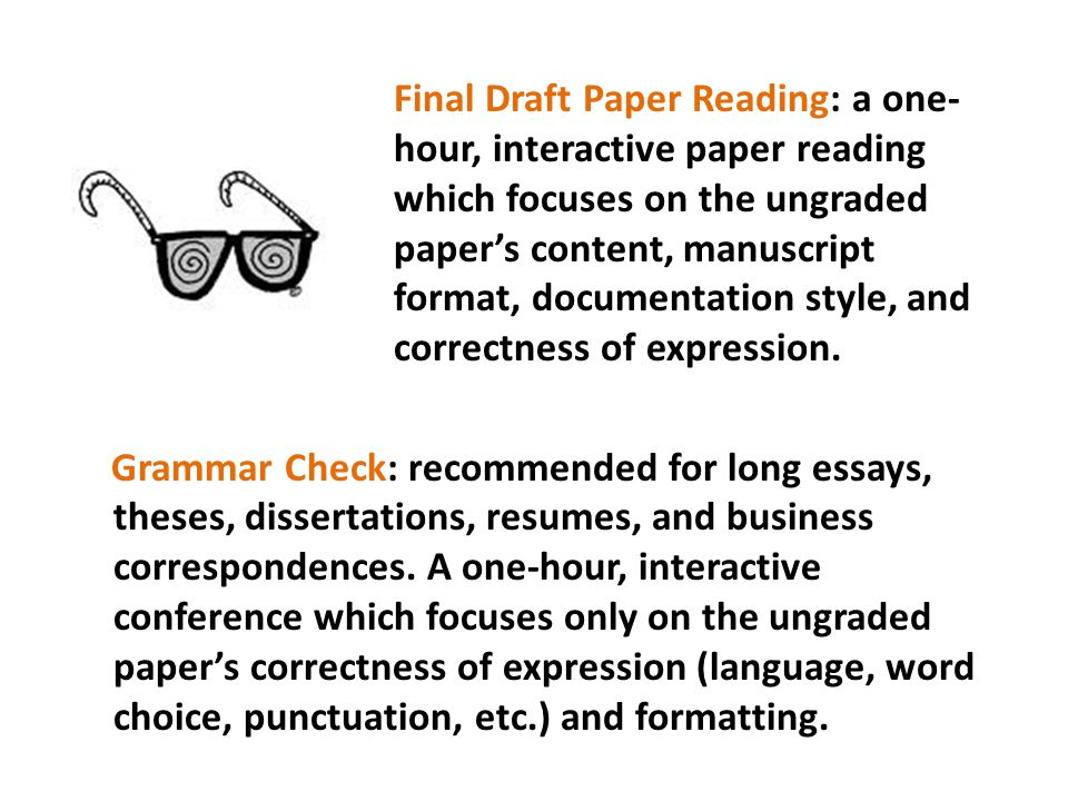Final Draft Paper Reading: a one- hour, interactive paper reading which focuses on the ungraded papers content, manuscript format, documentation style, and correctness of expression.