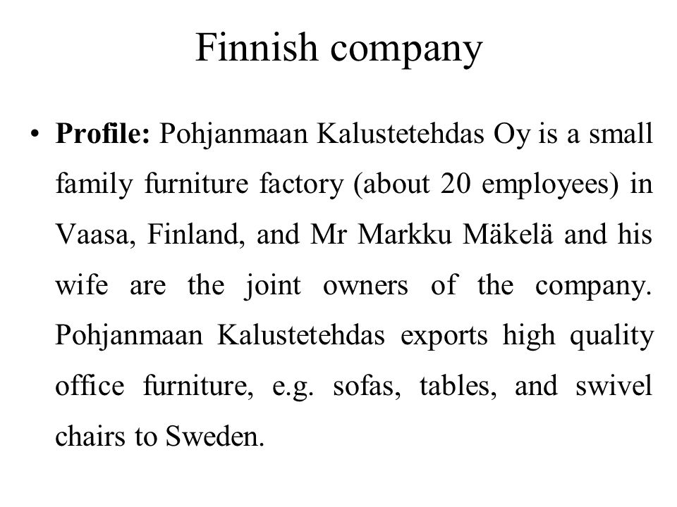 Case brief Pohjanmaan Kalustetehdas Oy has closed a big deal of 40 000 birch swivel chairs with its well- established Swedish Möbeldistributörerna Ab.